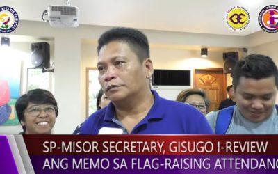 SP-MISOR SECRETARY, GISUGO I-REVIEW ANG MEMO SA FLAG RAISING ATTENDANCE